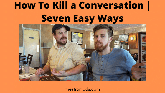 How to Kill a Conversation | Seven Easy Ways