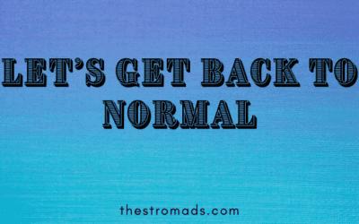 Let's Get Back to Normal